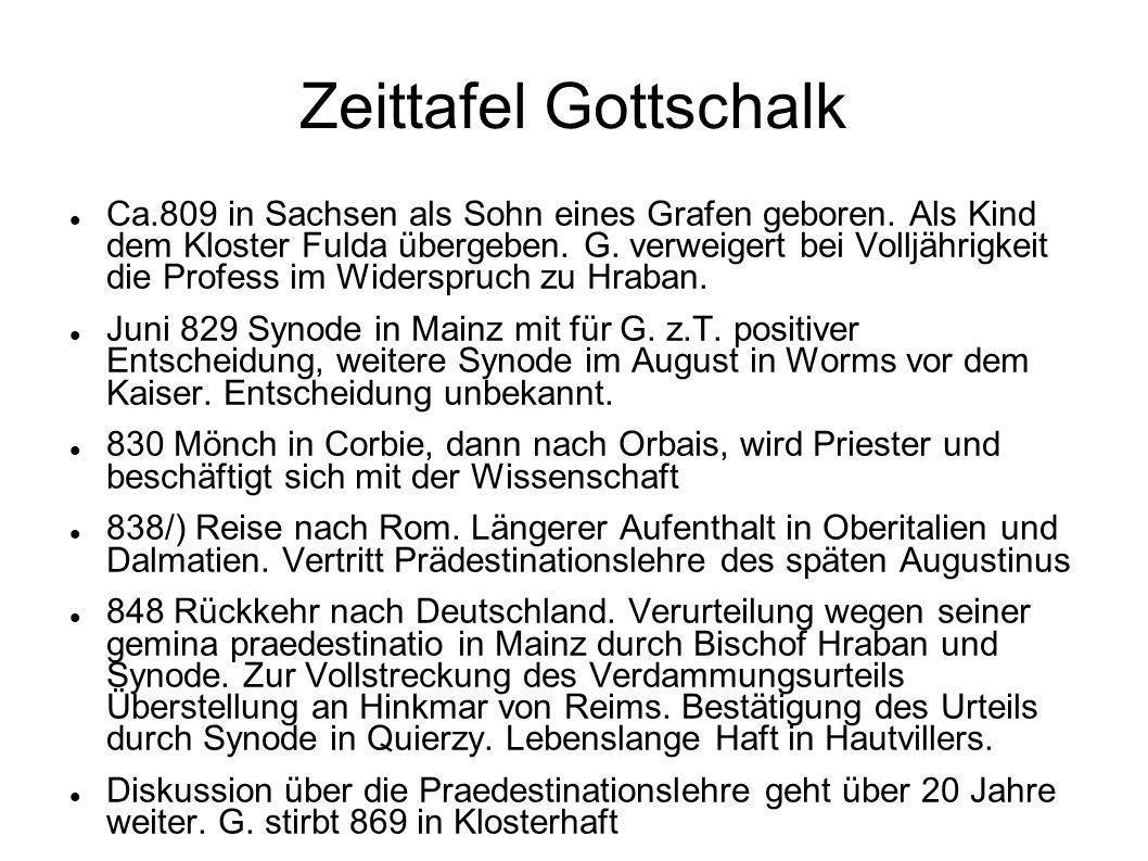 Zeittafel Gottschalk Ca.809 in Sachsen als Sohn eines Grafen geboren. Als Kind dem Kloster Fulda übergeben. G. verweigert bei Volljährigkeit die Profe
