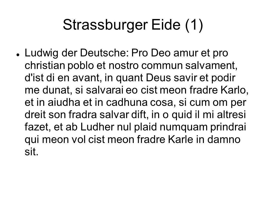 Strassburger Eide (1) Ludwig der Deutsche: Pro Deo amur et pro christian poblo et nostro commun salvament, d'ist di en avant, in quant Deus savir et p