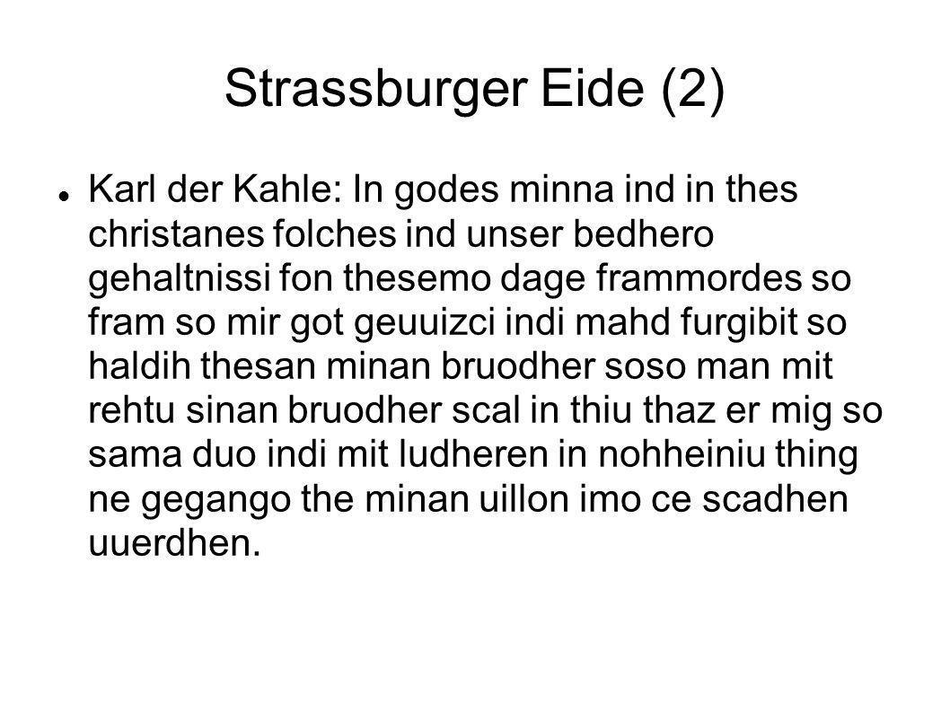 Strassburger Eide (2) Karl der Kahle: In godes minna ind in thes christanes folches ind unser bedhero gehaltnissi fon thesemo dage frammordes so fram