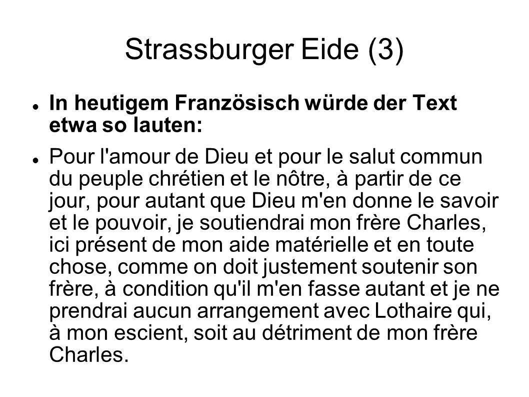 Strassburger Eide (3) In heutigem Französisch würde der Text etwa so lauten: Pour l'amour de Dieu et pour le salut commun du peuple chrétien et le nôt