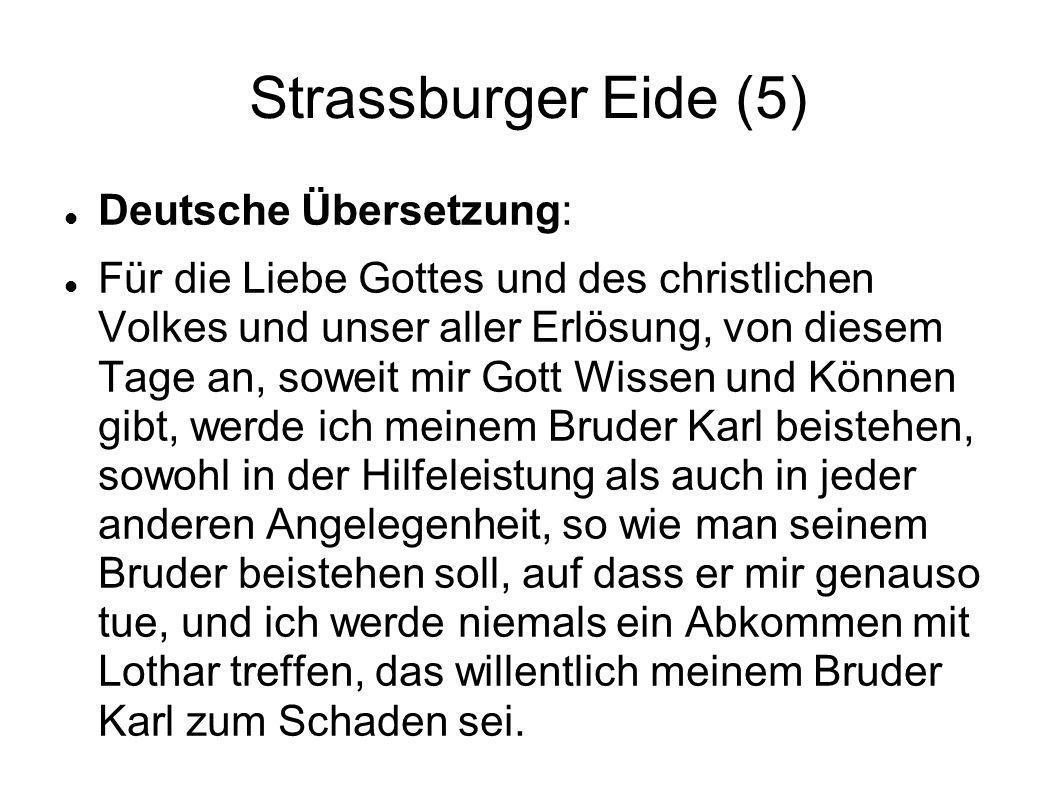 Strassburger Eide (5) Deutsche Übersetzung: Für die Liebe Gottes und des christlichen Volkes und unser aller Erlösung, von diesem Tage an, soweit mir