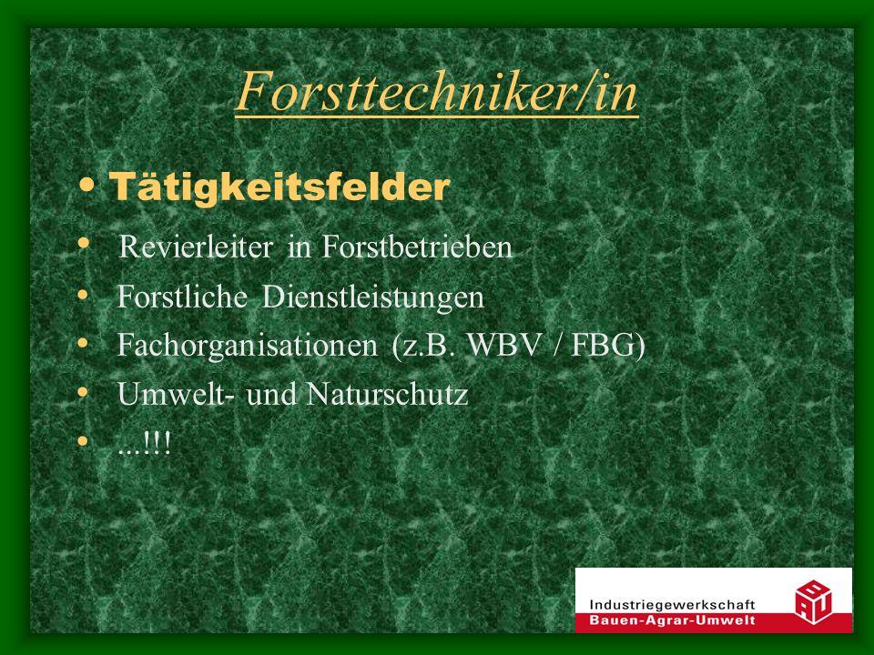 Forsttechniker/in Tätigkeitsfelder Revierleiter in Forstbetrieben Forstliche Dienstleistungen Fachorganisationen (z.B. WBV / FBG) Umwelt- und Natursch