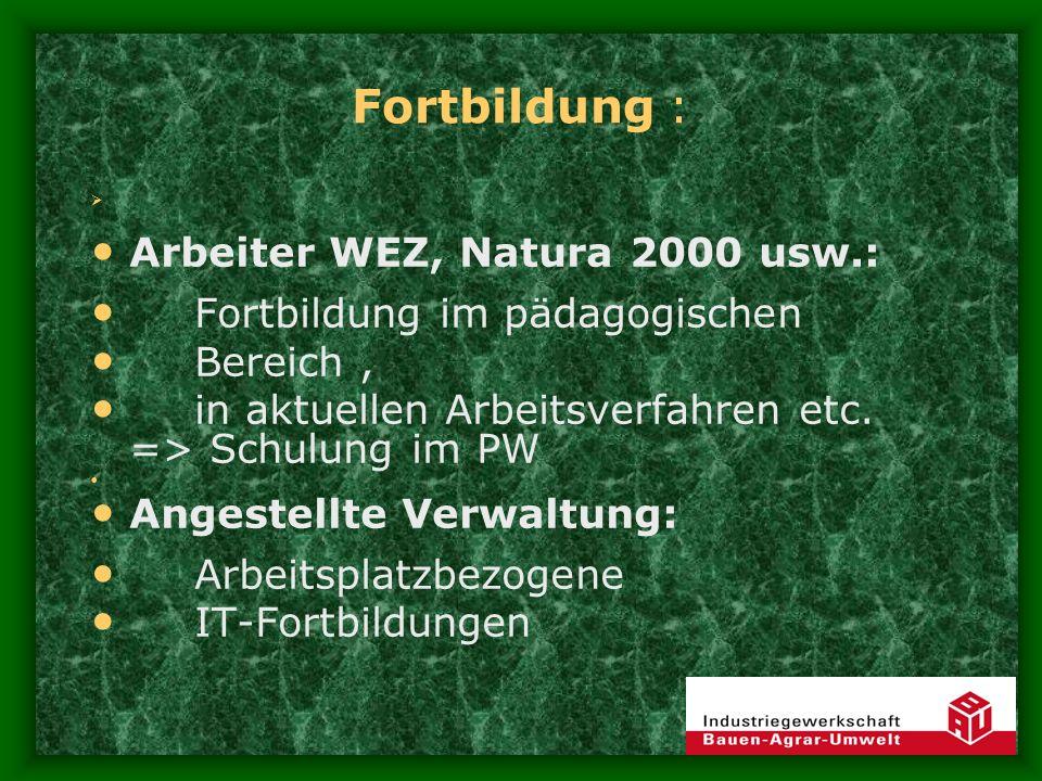Fortbildung : Arbeiter WEZ, Natura 2000 usw.: Fortbildung im pädagogischen Bereich, in aktuellen Arbeitsverfahren etc. => Schulung im PW Angestellte V