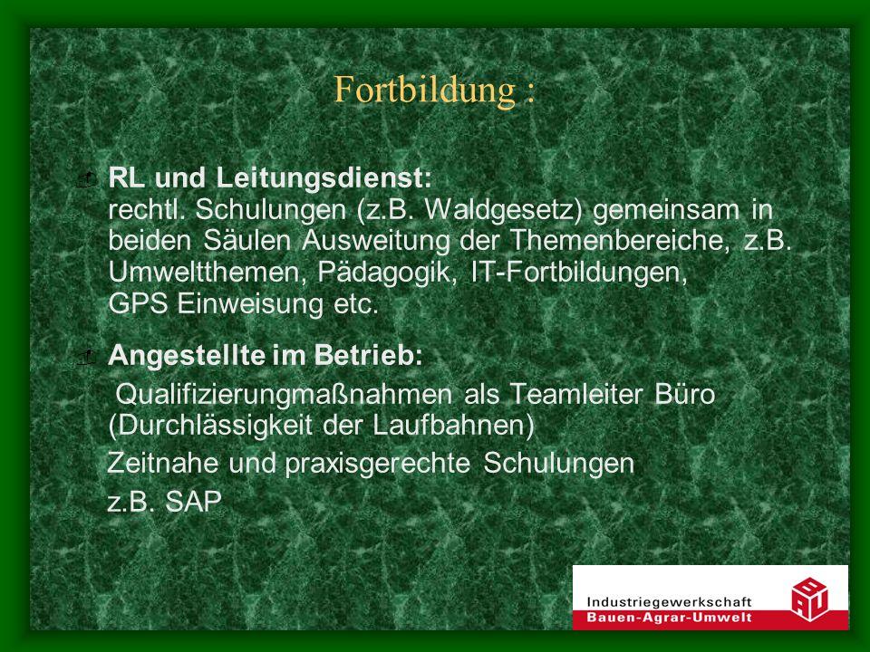 Fortbildung : RL und Leitungsdienst: rechtl. Schulungen (z.B. Waldgesetz) gemeinsam in beiden Säulen Ausweitung der Themenbereiche, z.B. Umweltthemen,
