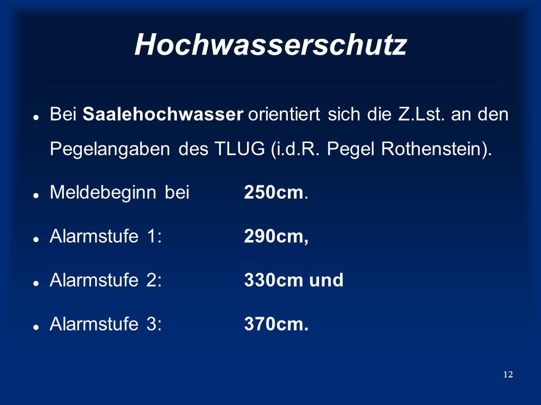 13 Hochwasserschutz Ab dem Meldebeginn werden die Saaleanreihner (soweit erfasst) über die telefonische Anwählanlage der Z.Lst.