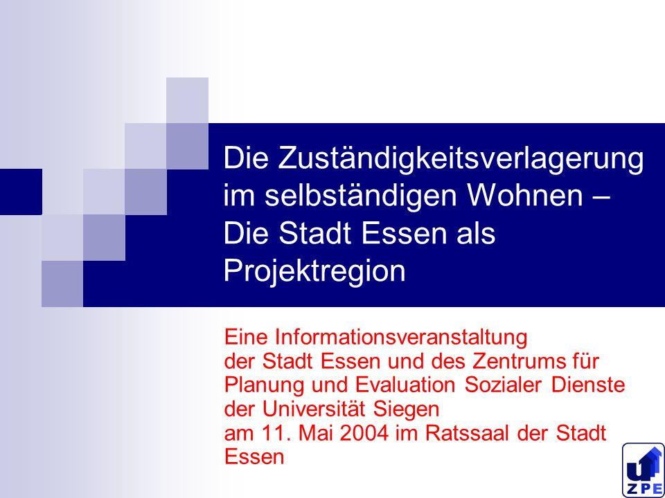 Die Zuständigkeitsverlagerung im selbständigen Wohnen – Die Stadt Essen als Projektregion Eine Informationsveranstaltung der Stadt Essen und des Zentr