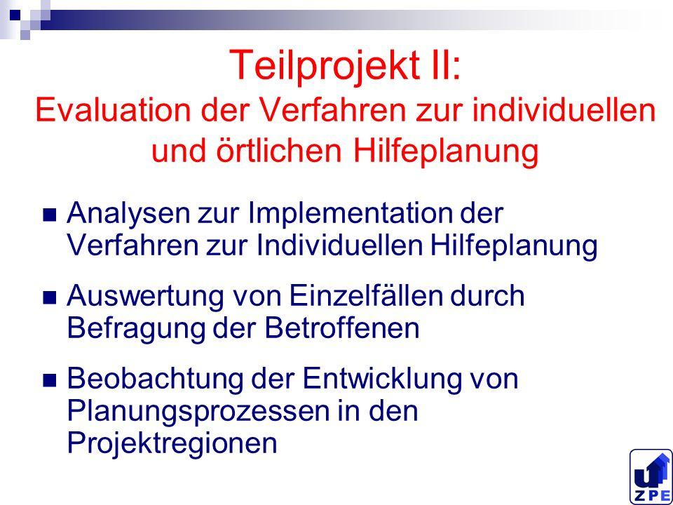 Teilprojekt II: Evaluation der Verfahren zur individuellen und örtlichen Hilfeplanung Analysen zur Implementation der Verfahren zur Individuellen Hilf