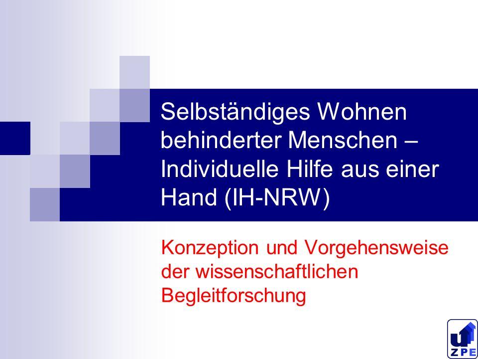 Selbständiges Wohnen behinderter Menschen – Individuelle Hilfe aus einer Hand (IH-NRW) Konzeption und Vorgehensweise der wissenschaftlichen Begleitfor