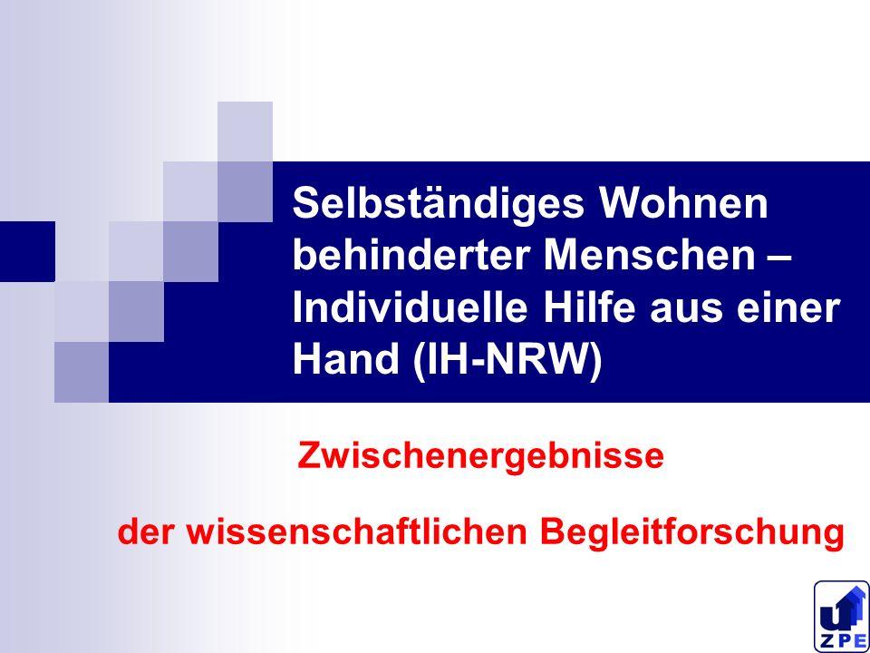 Selbständiges Wohnen behinderter Menschen – Individuelle Hilfe aus einer Hand (IH-NRW) Zwischenergebnisse der wissenschaftlichen Begleitforschung