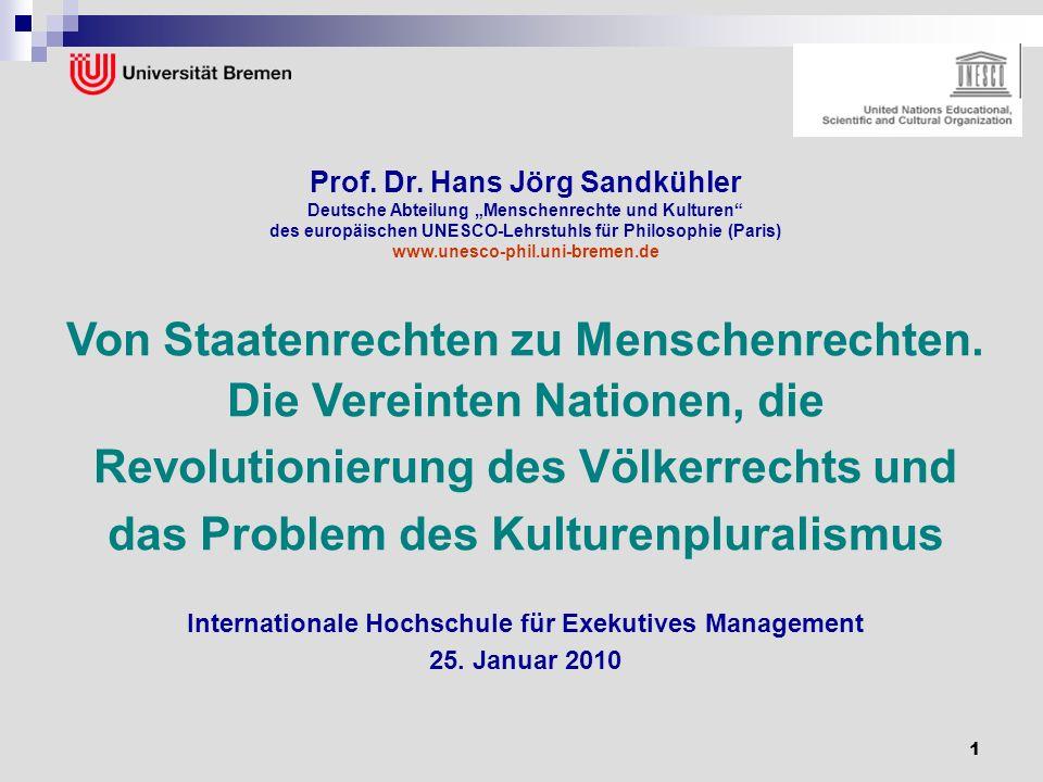 1 Prof. Dr. Hans Jörg Sandkühler Deutsche Abteilung Menschenrechte und Kulturen des europäischen UNESCO-Lehrstuhls für Philosophie (Paris) www.unesco-