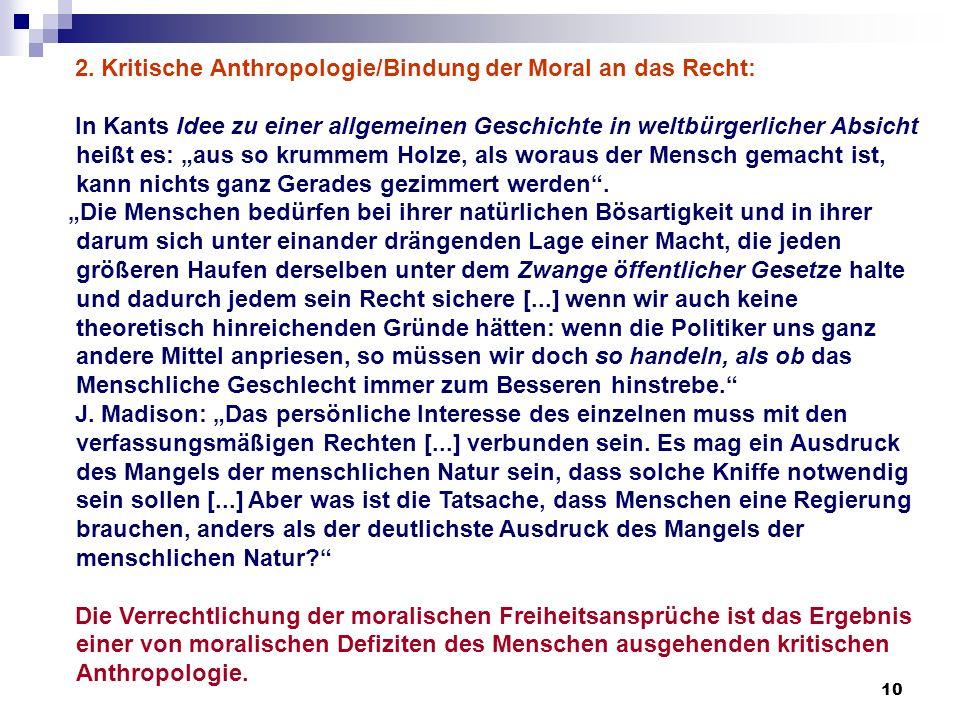 10 2. Kritische Anthropologie/Bindung der Moral an das Recht: In Kants Idee zu einer allgemeinen Geschichte in weltbürgerlicher Absicht heißt es: aus