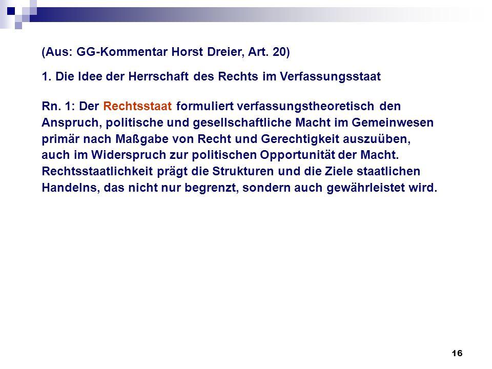 16 (Aus: GG-Kommentar Horst Dreier, Art. 20) 1. Die Idee der Herrschaft des Rechts im Verfassungsstaat Rn. 1: Der Rechtsstaat formuliert verfassungsth