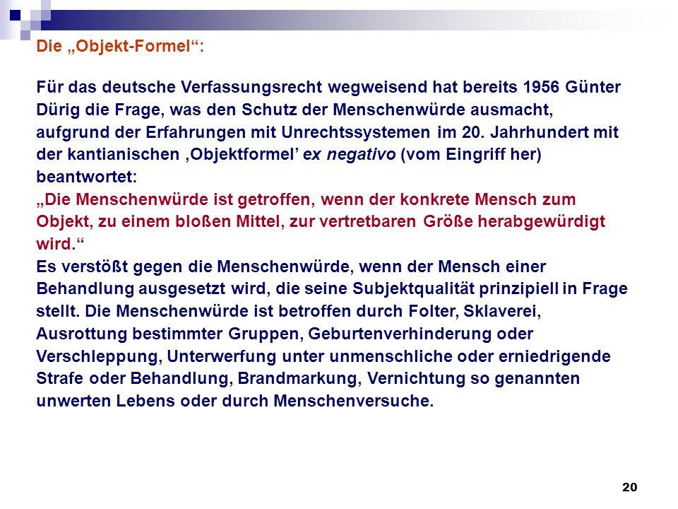 20 Die Objekt-Formel: Für das deutsche Verfassungsrecht wegweisend hat bereits 1956 Günter Dürig die Frage, was den Schutz der Menschenwürde ausmacht,