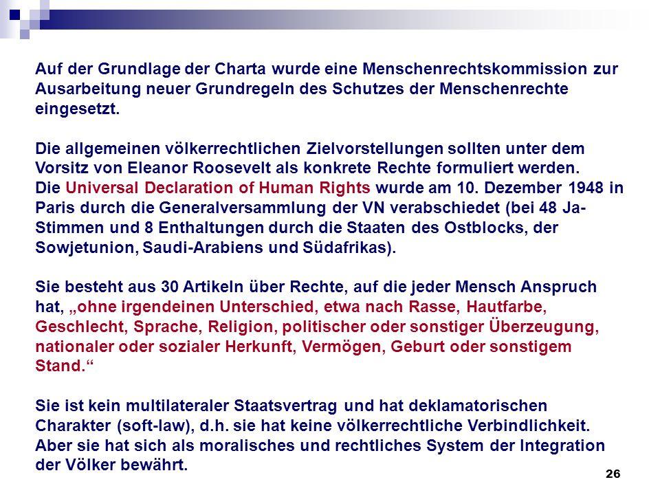 26 Auf der Grundlage der Charta wurde eine Menschenrechtskommission zur Ausarbeitung neuer Grundregeln des Schutzes der Menschenrechte eingesetzt. Die