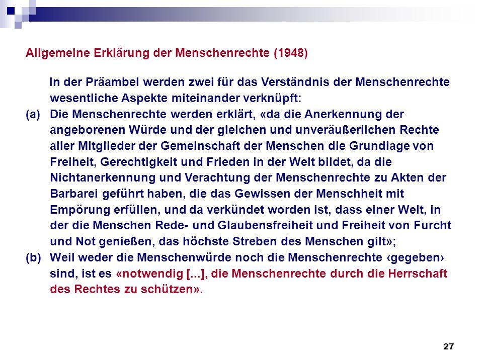 27 Allgemeine Erklärung der Menschenrechte (1948) In der Präambel werden zwei für das Verständnis der Menschenrechte wesentliche Aspekte miteinander v