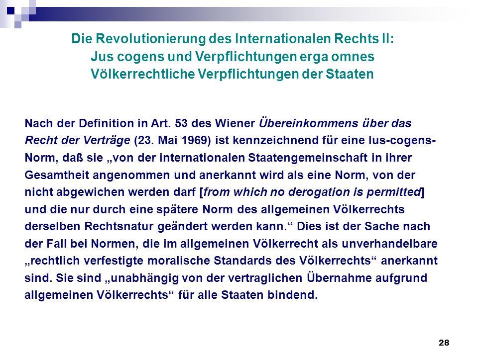 28 Die Revolutionierung des Internationalen Rechts II: Jus cogens und Verpflichtungen erga omnes Völkerrechtliche Verpflichtungen der Staaten Nach der