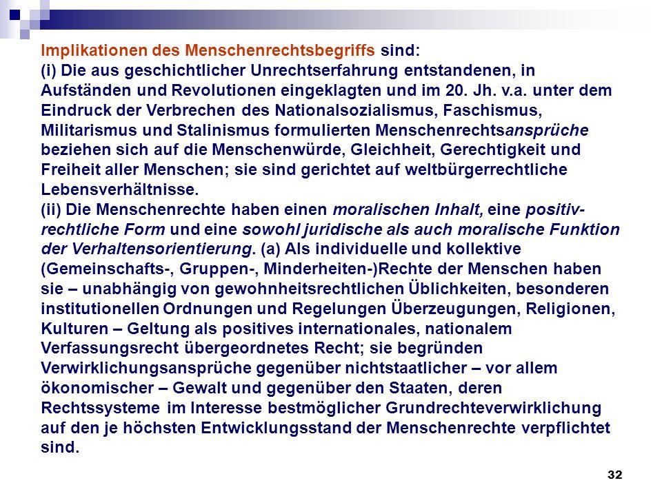 32 Implikationen des Menschenrechtsbegriffs sind: (i) Die aus geschichtlicher Unrechtserfahrung entstandenen, in Aufständen und Revolutionen eingeklag