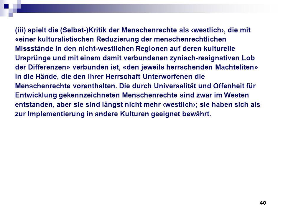 40 (iii) spielt die (Selbst-)Kritik der Menschenrechte als westlich, die mit «einer kulturalistischen Reduzierung der menschenrechtlichen Missstände i
