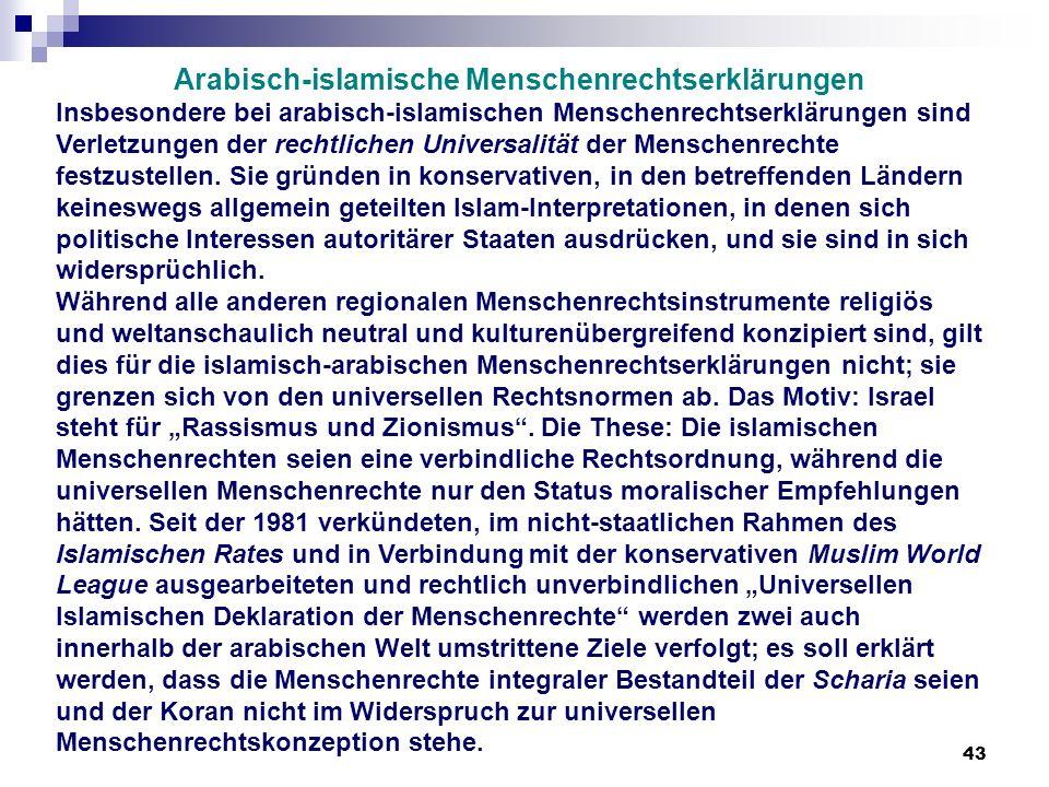 43 Arabisch-islamische Menschenrechtserklärungen Insbesondere bei arabisch-islamischen Menschenrechtserklärungen sind Verletzungen der rechtlichen Uni