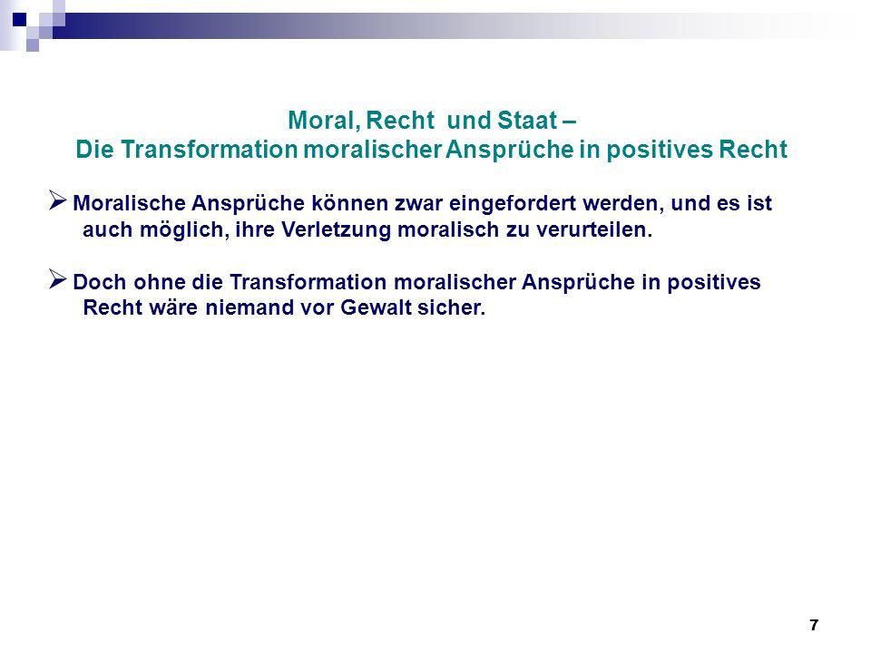 7 Moral, Recht und Staat – Die Transformation moralischer Ansprüche in positives Recht Moralische Ansprüche können zwar eingefordert werden, und es is