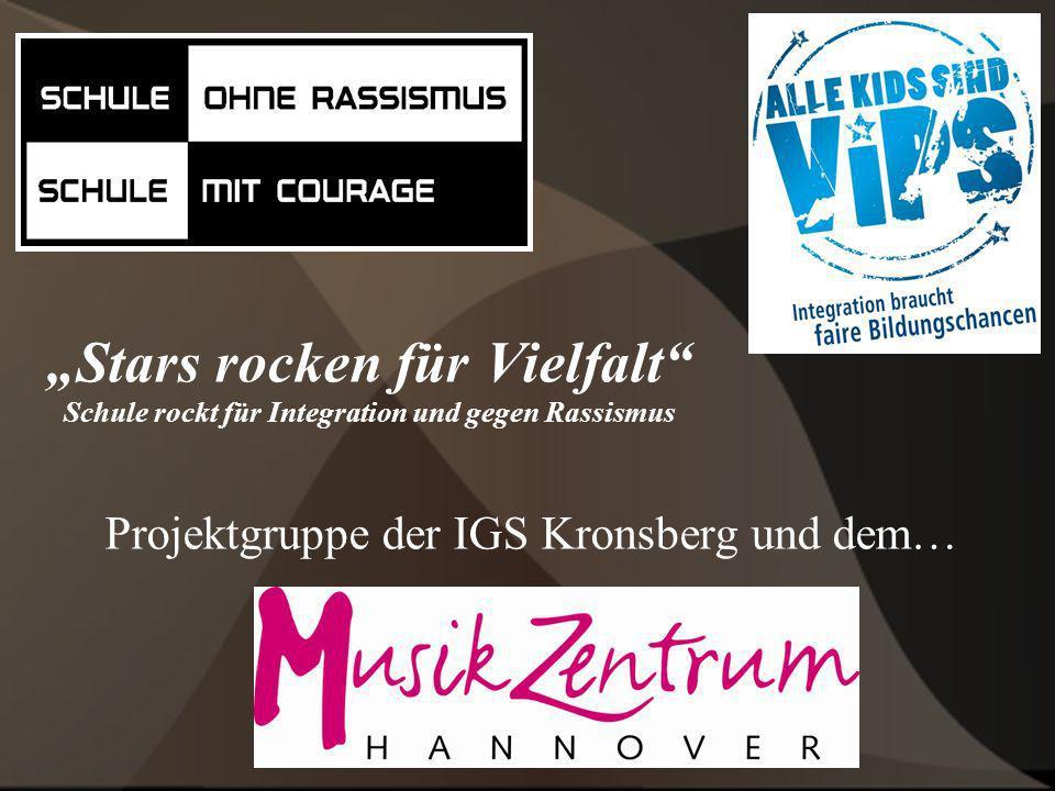 Stars rocken für Vielfalt Schule rockt für Integration und gegen Rassismus Projektgruppe der IGS Kronsberg und dem…