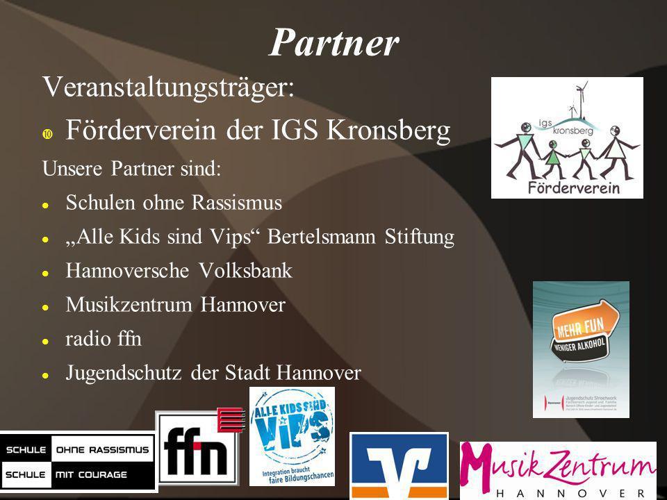 Partner Veranstaltungsträger: Förderverein der IGS Kronsberg Unsere Partner sind: Schulen ohne Rassismus Alle Kids sind Vips Bertelsmann Stiftung Hann