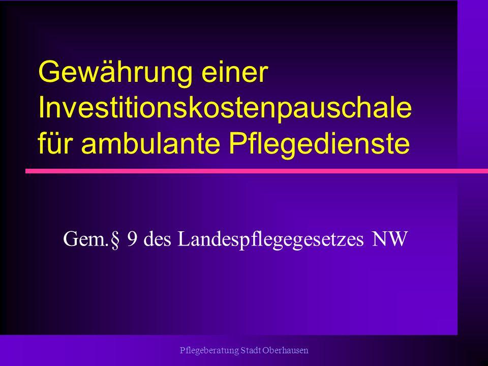 Pflegeberatung Stadt Oberhausen Gewährung einer Investitionskostenpauschale für ambulante Pflegedienste Gem.§ 9 des Landespflegegesetzes NW