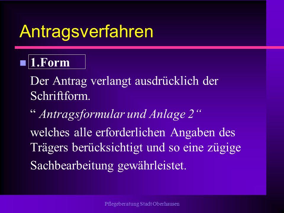 Pflegeberatung Stadt Oberhausen Antragsverfahren n 1.Form Der Antrag verlangt ausdrücklich der Schriftform. Antragsformular und Anlage 2 welches alle