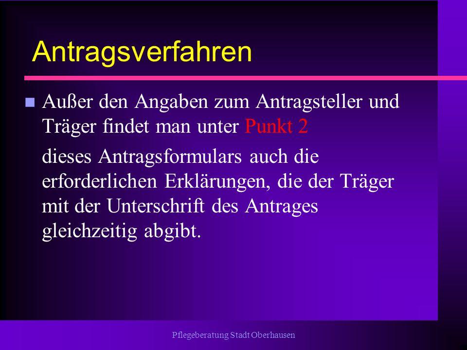 Pflegeberatung Stadt Oberhausen Antragsverfahren n Außer den Angaben zum Antragsteller und Träger findet man unter Punkt 2 dieses Antragsformulars auc