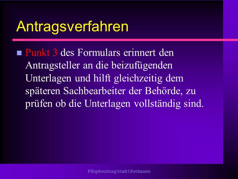 Pflegeberatung Stadt Oberhausen Antragsverfahren n Punkt 3 des Formulars erinnert den Antragsteller an die beizufügenden Unterlagen und hilft gleichze