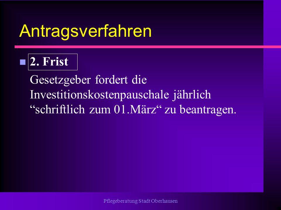 Pflegeberatung Stadt Oberhausen Antragsverfahren n 2. Frist Gesetzgeber fordert die Investitionskostenpauschale jährlich schriftlich zum 01.März zu be