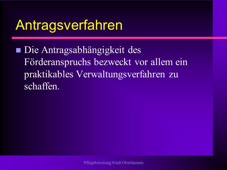 Pflegeberatung Stadt Oberhausen Antragsverfahren n Die Antragsabhängigkeit des Förderanspruchs bezweckt vor allem ein praktikables Verwaltungsverfahre