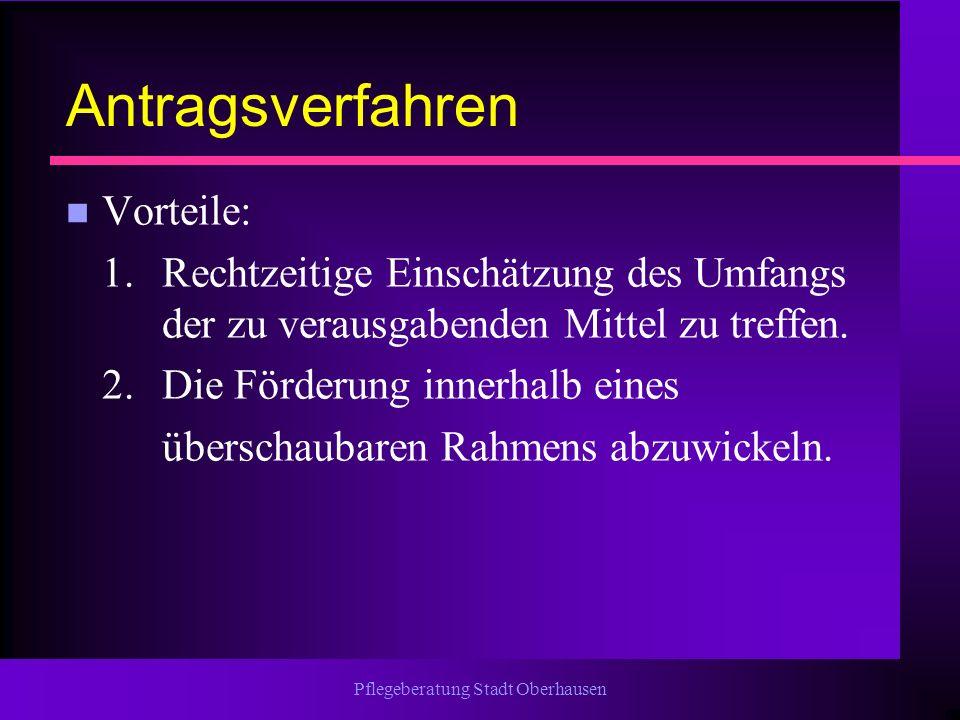 Pflegeberatung Stadt Oberhausen Antragsverfahren n Vorteile: 1. Rechtzeitige Einschätzung des Umfangs der zu verausgabenden Mittel zu treffen. 2.Die F