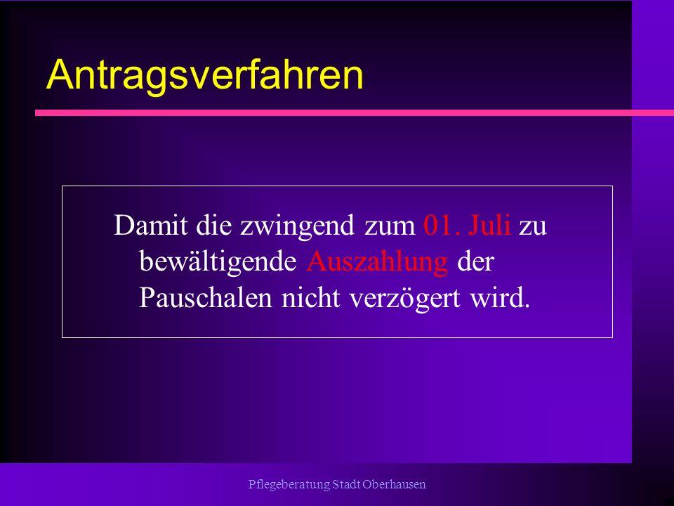 Pflegeberatung Stadt Oberhausen Antragsverfahren Damit die zwingend zum 01. Juli zu bewältigende Auszahlung der Pauschalen nicht verzögert wird.