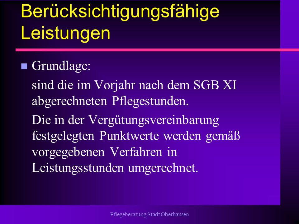 Pflegeberatung Stadt Oberhausen Berücksichtigungsfähige Leistungen n Grundlage: sind die im Vorjahr nach dem SGB XI abgerechneten Pflegestunden. Die i