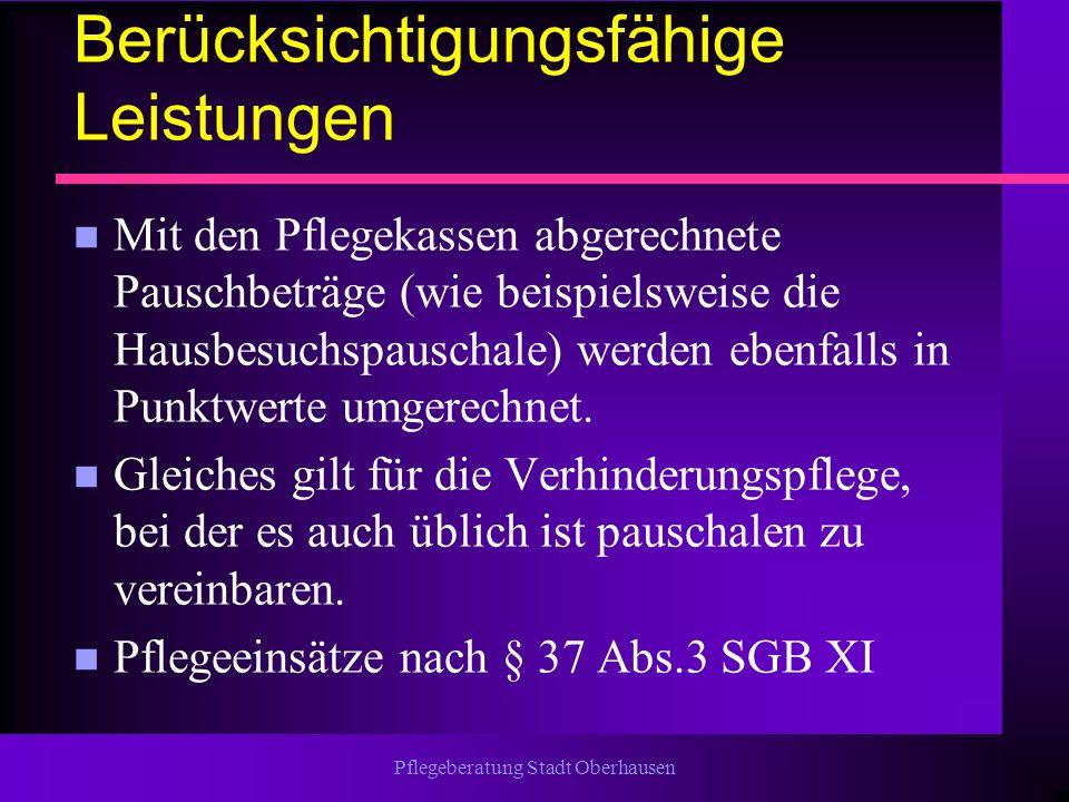 Pflegeberatung Stadt Oberhausen Berücksichtigungsfähige Leistungen n Mit den Pflegekassen abgerechnete Pauschbeträge (wie beispielsweise die Hausbesuc
