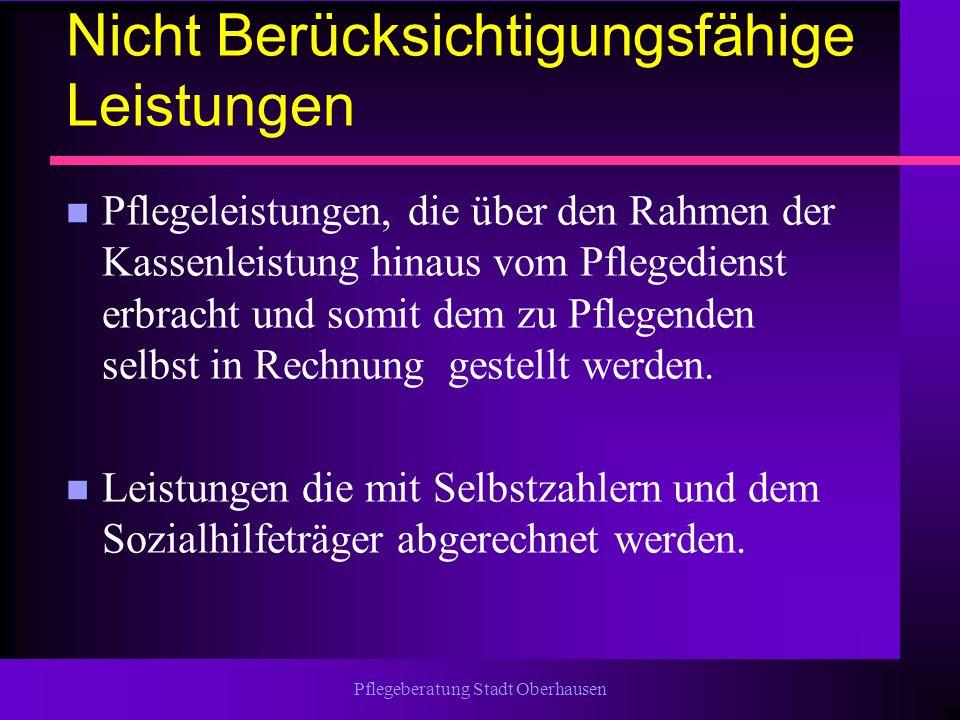Pflegeberatung Stadt Oberhausen Nicht Berücksichtigungsfähige Leistungen n Pflegeleistungen, die über den Rahmen der Kassenleistung hinaus vom Pfleged