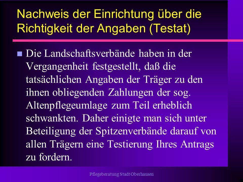 Pflegeberatung Stadt Oberhausen Nachweis der Einrichtung über die Richtigkeit der Angaben (Testat) n Die Landschaftsverbände haben in der Vergangenhei