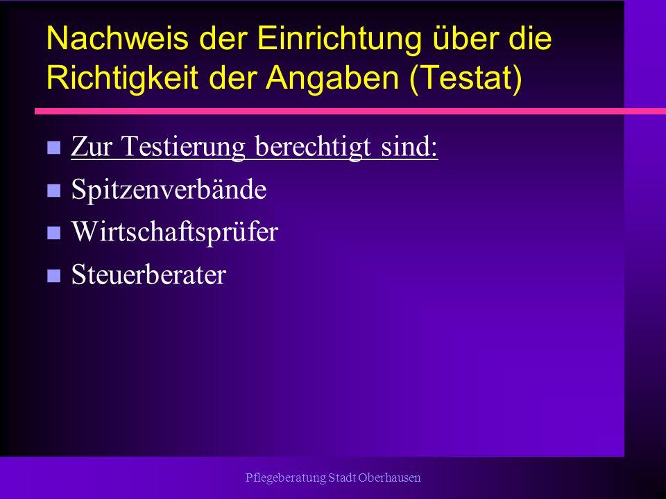 Pflegeberatung Stadt Oberhausen Nachweis der Einrichtung über die Richtigkeit der Angaben (Testat) n Zur Testierung berechtigt sind: n Spitzenverbände