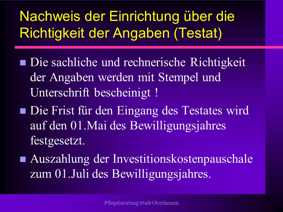 Pflegeberatung Stadt Oberhausen Nachweis der Einrichtung über die Richtigkeit der Angaben (Testat) n Die sachliche und rechnerische Richtigkeit der An