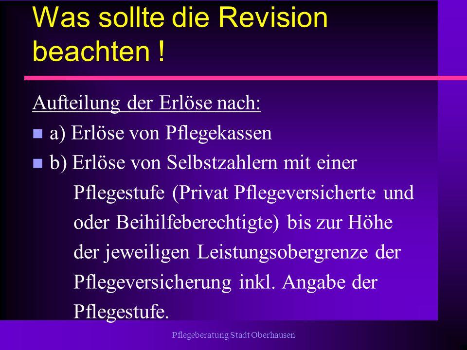 Pflegeberatung Stadt Oberhausen Was sollte die Revision beachten ! Aufteilung der Erlöse nach: n a) Erlöse von Pflegekassen n b) Erlöse von Selbstzahl
