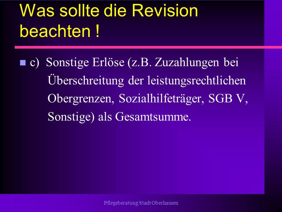 Pflegeberatung Stadt Oberhausen Was sollte die Revision beachten ! n c) Sonstige Erlöse (z.B. Zuzahlungen bei Überschreitung der leistungsrechtlichen
