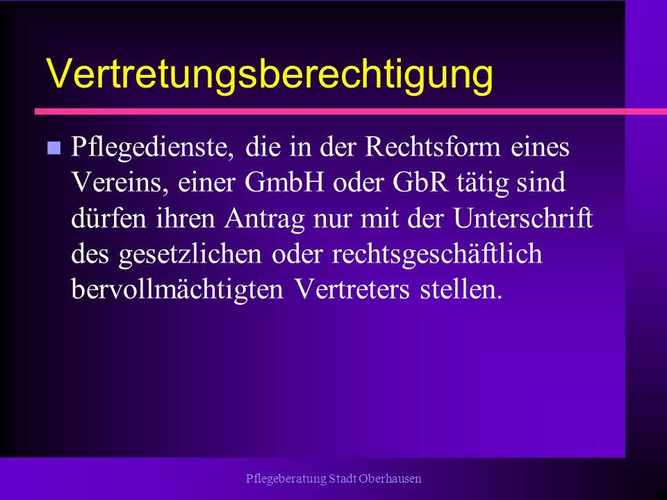 Pflegeberatung Stadt Oberhausen Vertretungsberechtigung n Pflegedienste, die in der Rechtsform eines Vereins, einer GmbH oder GbR tätig sind dürfen ih