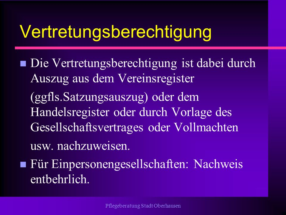 Pflegeberatung Stadt Oberhausen Vertretungsberechtigung n Die Vertretungsberechtigung ist dabei durch Auszug aus dem Vereinsregister (ggfls.Satzungsau