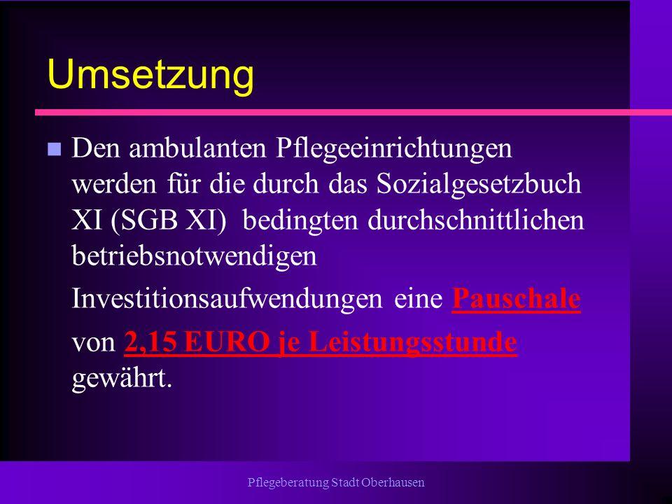 Pflegeberatung Stadt Oberhausen Umsetzung n Den ambulanten Pflegeeinrichtungen werden für die durch das Sozialgesetzbuch XI (SGB XI) bedingten durchsc