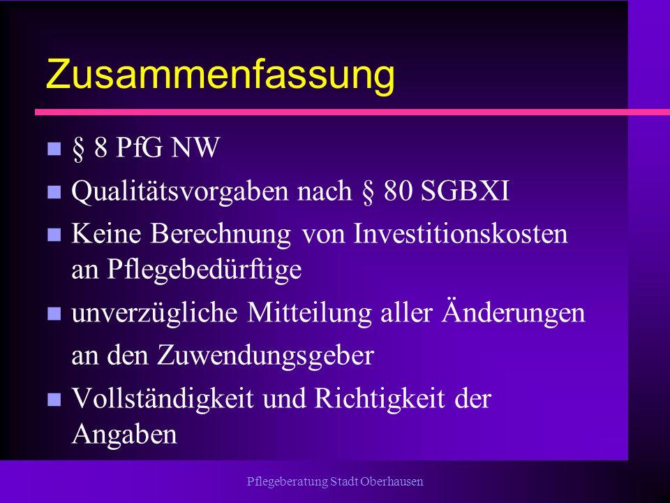 Pflegeberatung Stadt Oberhausen Zusammenfassung n § 8 PfG NW n Qualitätsvorgaben nach § 80 SGBXI n Keine Berechnung von Investitionskosten an Pflegebe