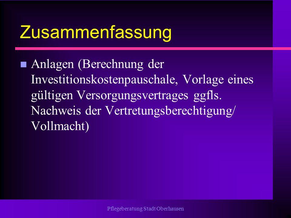 Pflegeberatung Stadt Oberhausen Zusammenfassung n Anlagen (Berechnung der Investitionskostenpauschale, Vorlage eines gültigen Versorgungsvertrages ggf
