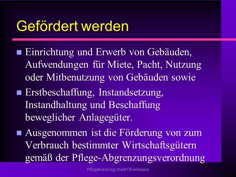 Pflegeberatung Stadt Oberhausen Gefördert werden n Einrichtung und Erwerb von Gebäuden, Aufwendungen für Miete, Pacht, Nutzung oder Mitbenutzung von G