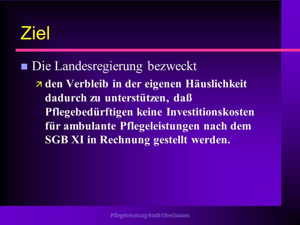 Pflegeberatung Stadt Oberhausen Ziel n Die Landesregierung bezweckt ä den Verbleib in der eigenen Häuslichkeit dadurch zu unterstützen, daß Pflegebedü