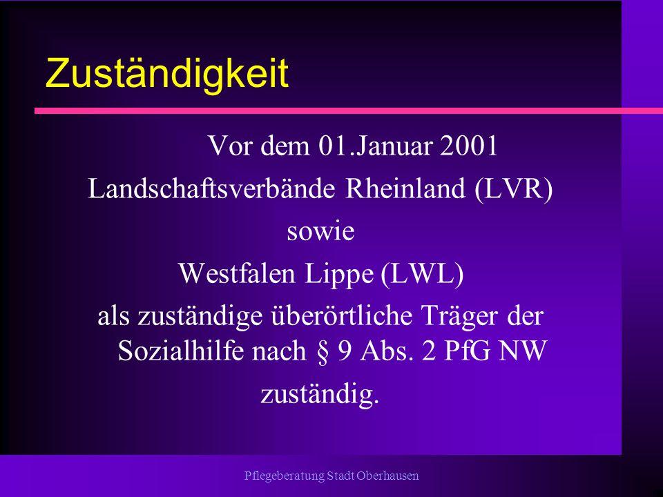 Pflegeberatung Stadt Oberhausen Zuständigkeit Vor dem 01.Januar 2001 Landschaftsverbände Rheinland (LVR) sowie Westfalen Lippe (LWL) als zuständige üb